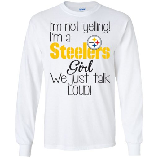 I'm not yelling I'm a Steelers girl we just talk loud shirt - image 5024 510x510