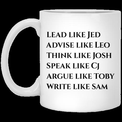 West Wing: Lead like Jed advice like Leo think like Josh mug, white mug