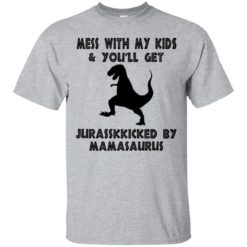 Mess with my kids you will get Jurasskicked by Mamasaurus shirt - image 5309 247x247