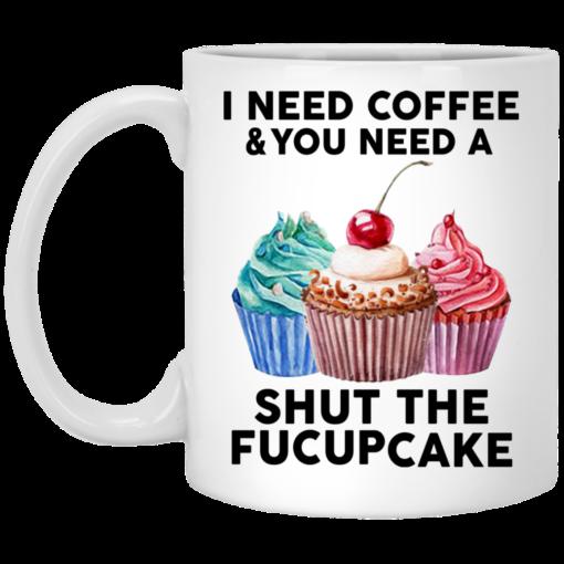 I need coffee and you need a shut the fuckcupcake mug shirt - image 6 510x510