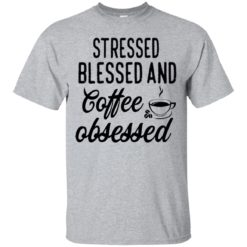 Stressed blessed and coffee obsessed shirt - image 629 247x247