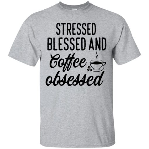 Stressed blessed and coffee obsessed shirt - image 629 510x510