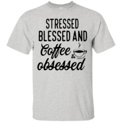 Stressed blessed and coffee obsessed shirt - image 630 247x247