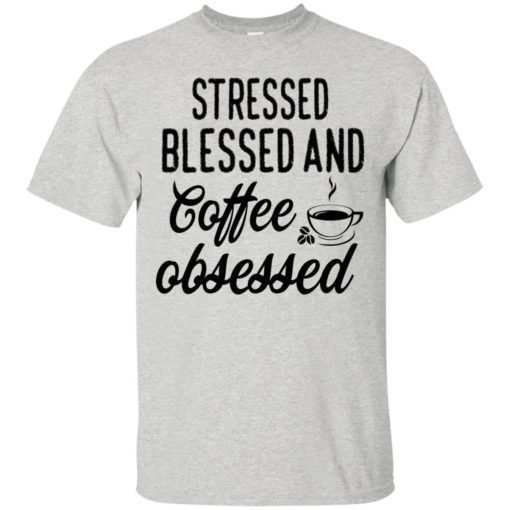 Stressed blessed and coffee obsessed shirt - image 630 510x510