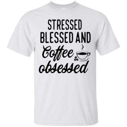 Stressed blessed and coffee obsessed shirt - image 631 510x510