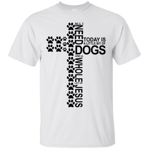 All i need today is a little bit of Dog and a whole lot of Jesus shirt - image 697 510x510