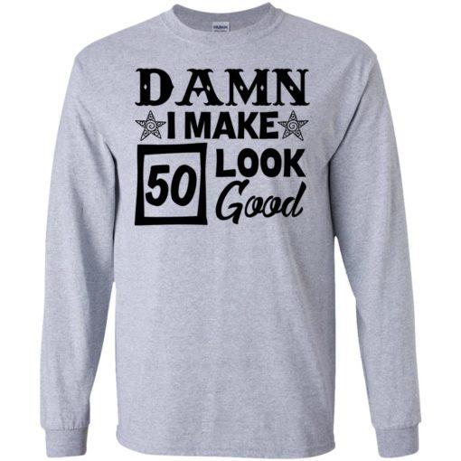 Damn I make 50 look good shirt - image 709 510x510