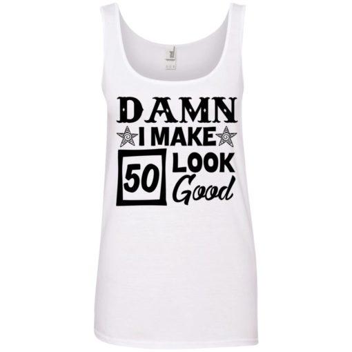 Damn I make 50 look good shirt - image 714 510x510