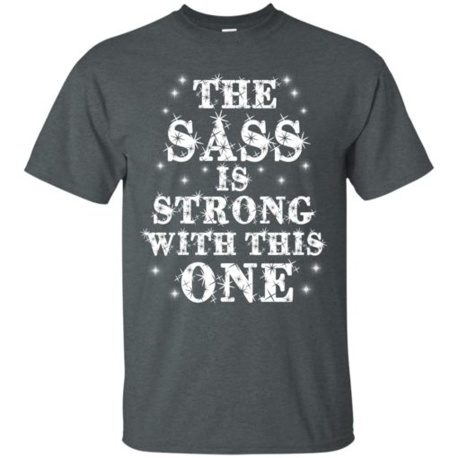 The Sass is strong with this one shirt - image 774 510x510
