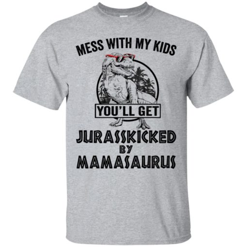 Mess with my kids an you will get Jurasskicked by mamasaurus shirt - image 117 510x510