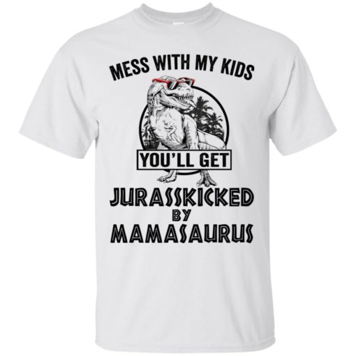 Mess with my kids an you will get Jurasskicked by mamasaurus shirt - image 118 510x510