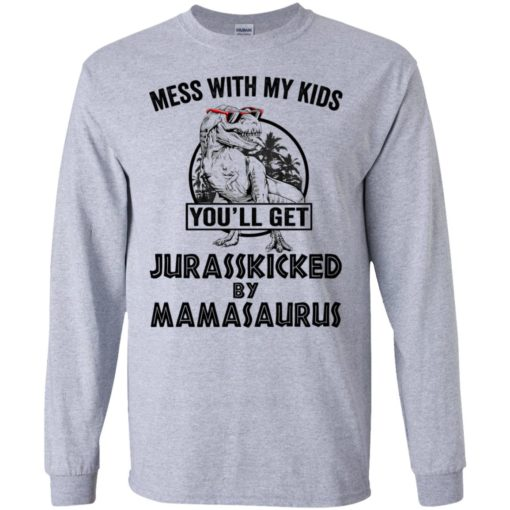 Mess with my kids an you will get Jurasskicked by mamasaurus shirt - image 119 510x510