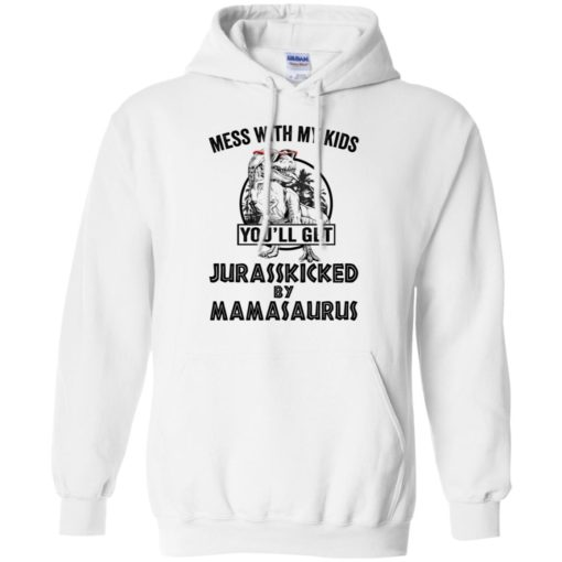 Mess with my kids an you will get Jurasskicked by mamasaurus shirt - image 122 510x510