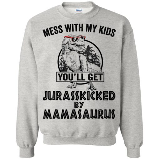 Mess with my kids an you will get Jurasskicked by mamasaurus shirt - image 123 510x510