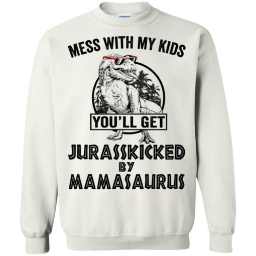 Mess with my kids an you will get Jurasskicked by mamasaurus shirt - image 124 510x510
