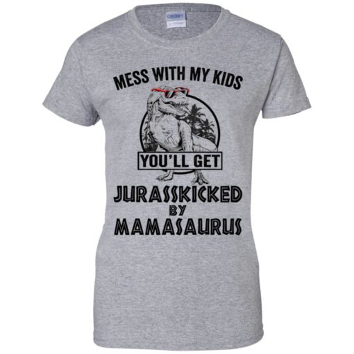 Mess with my kids an you will get Jurasskicked by mamasaurus shirt - image 125 510x510