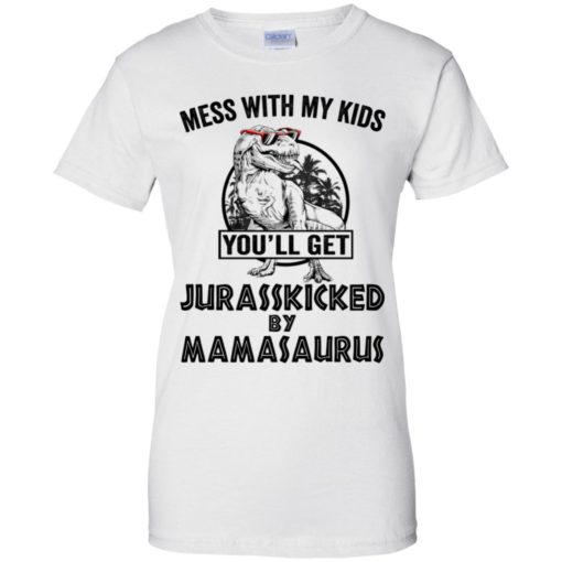 Mess with my kids an you will get Jurasskicked by mamasaurus shirt - image 126 510x510