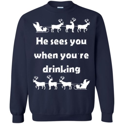 He sees you when you're drinking Christmas sweater shirt - image 1289 510x510