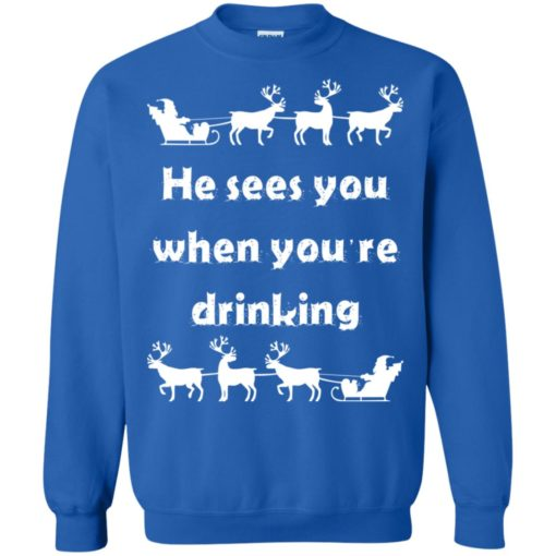 He sees you when you're drinking Christmas sweater shirt - image 1292 510x510