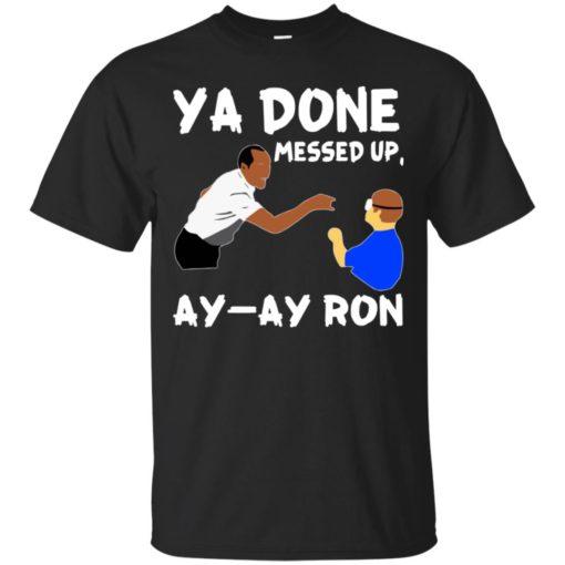 Ya Done messed up Ay Ay Ron shirt - image 1364 510x510