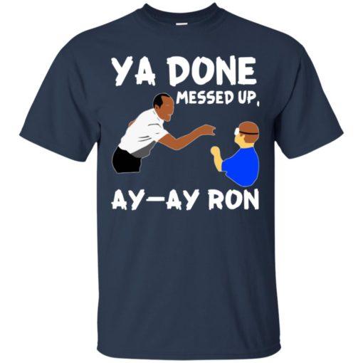 Ya Done messed up Ay Ay Ron shirt - image 1365 510x510