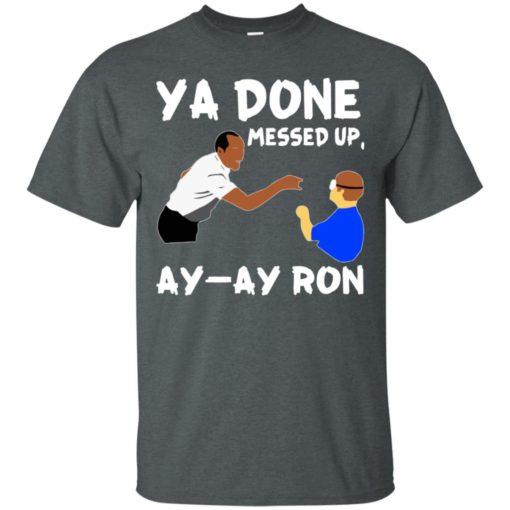 Ya Done messed up Ay Ay Ron shirt - image 1366 510x510