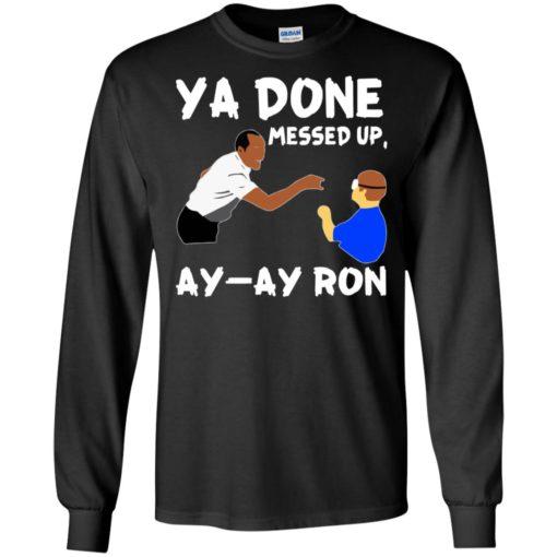 Ya Done messed up Ay Ay Ron shirt - image 1367 510x510