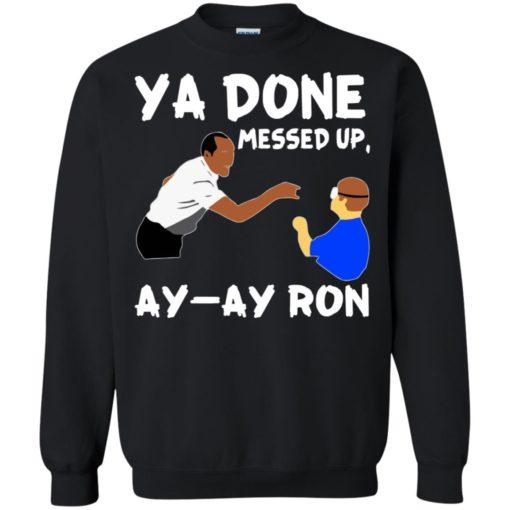 Ya Done messed up Ay Ay Ron shirt - image 1369 510x510