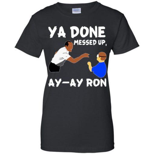 Ya Done messed up Ay Ay Ron shirt - image 1371 510x510