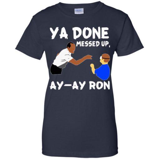 Ya Done messed up Ay Ay Ron shirt - image 1372 510x510