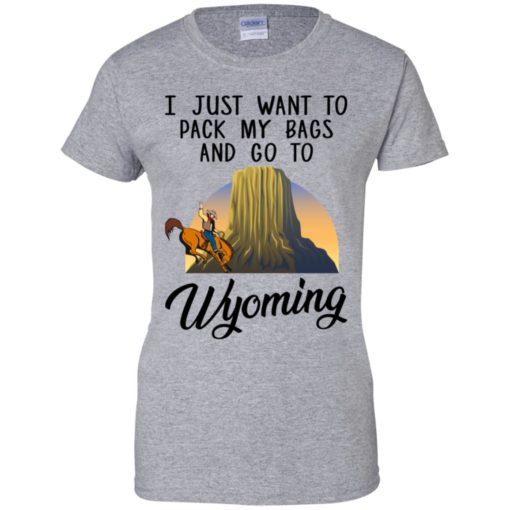 I just want to pack my bags and go to Wyoming shirt - image 1380 510x510