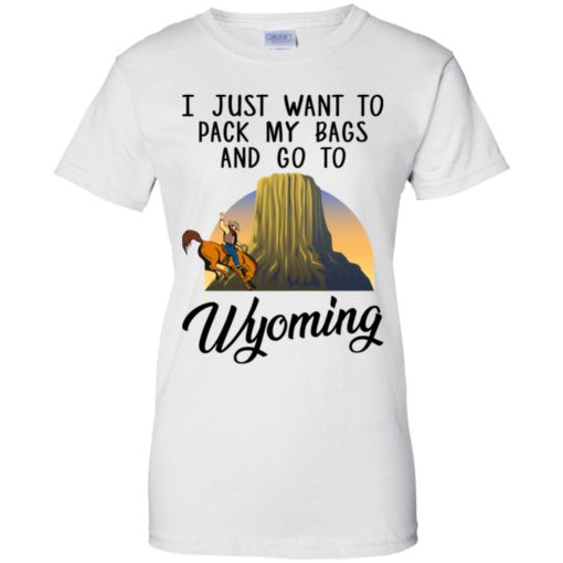 I just want to pack my bags and go to Wyoming shirt - image 1381 510x510