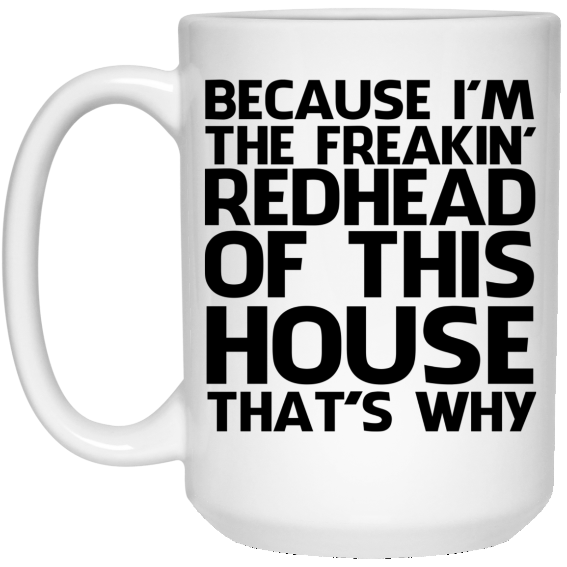 edc98f422 Because I'm freakin' redhead of this house that's why mug