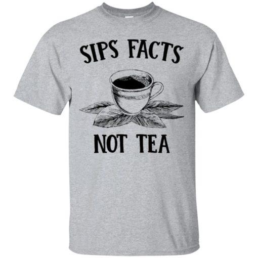 Sips Facts not Tea shirt - image 1564 510x510