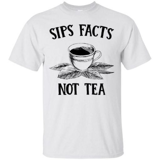 Sips Facts not Tea shirt - image 1565 510x510