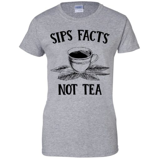 Sips Facts not Tea shirt - image 1572 510x510