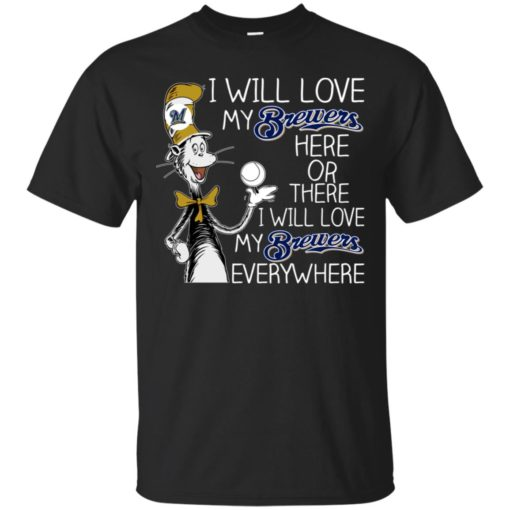 Dr Seuss I will love my Brewers here or there shirt - image 1622 510x510