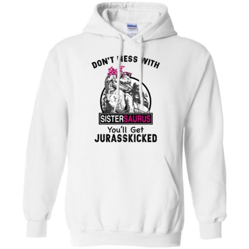 Don't miss with sistersaurus you'll get jurasskicked shirt - image 1676 510x510