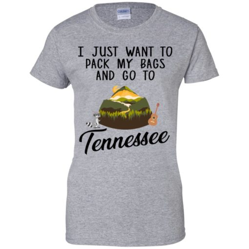 I just want to pack my bags and go to Tennessee shirt - image 1769 510x510