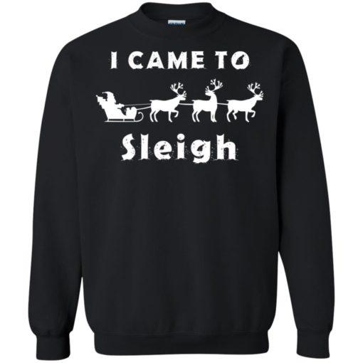 I came to sleigh Christmas sweater shirt - image 2134 510x510