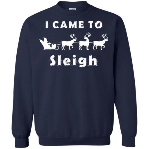 I came to sleigh Christmas sweater shirt - image 2135 510x510