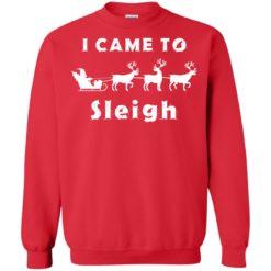 I came to sleigh Christmas sweater shirt - image 2136 247x247
