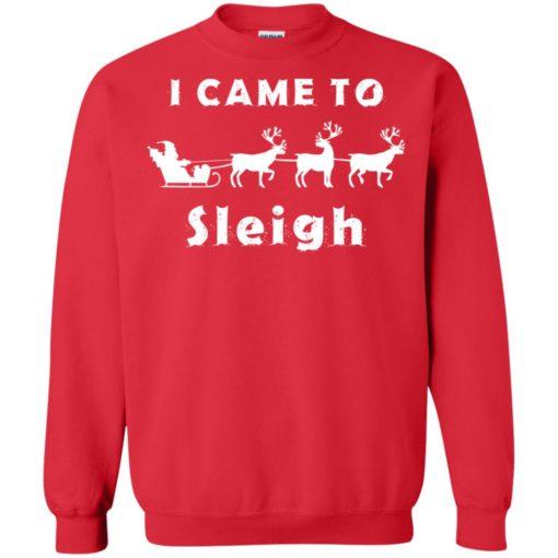 I came to sleigh Christmas sweater shirt - image 2136 510x510