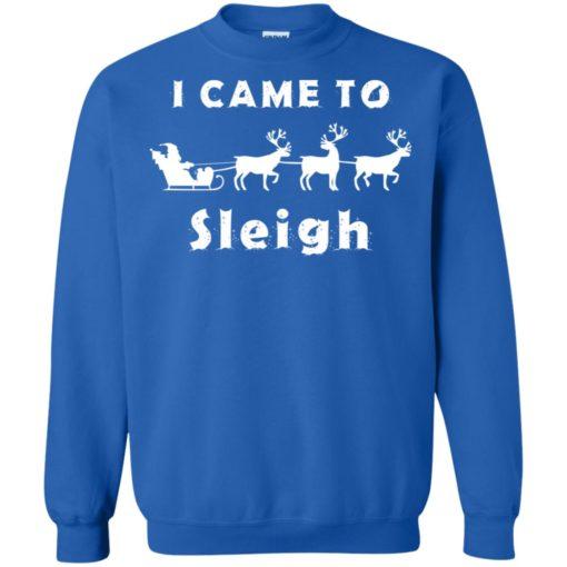 I came to sleigh Christmas sweater shirt - image 2138 510x510