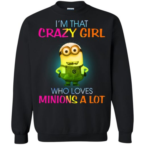 I'm that crazy girl who loves minions a lot shirt - image 23 510x510