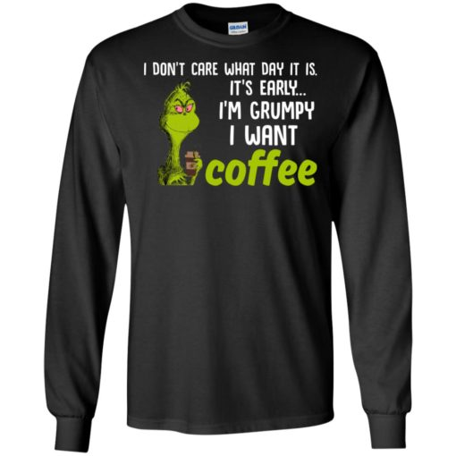 Grinch I don't care what day it is it's early I'm grumpy i want coffee shirt - image 2425 510x510