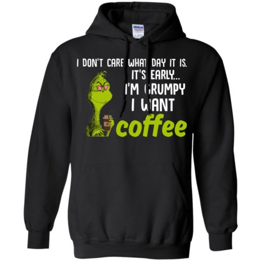 Grinch I don't care what day it is it's early I'm grumpy i want coffee shirt - image 2426 510x510