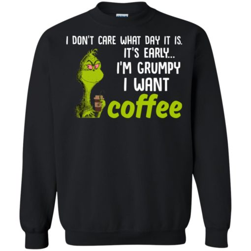 Grinch I don't care what day it is it's early I'm grumpy i want coffee shirt - image 2427 510x510