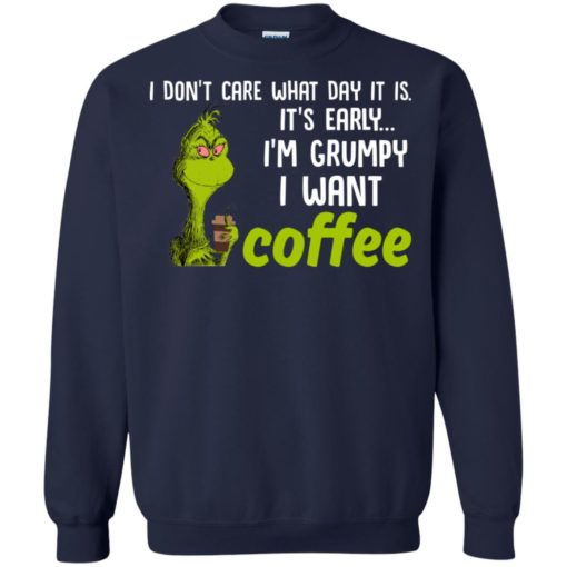 Grinch I don't care what day it is it's early I'm grumpy i want coffee shirt - image 2428 510x510