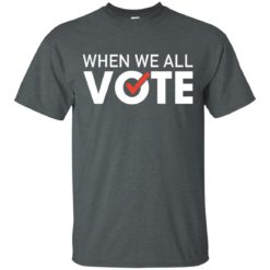 When we all Vote shirt - image 276 247x247